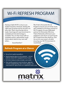Rent your WIFI solution so that it is always current and comes with a fixed monthly cost through Matrix Networks